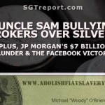 UNCLE SAM BULLYING BROKERS OVER SILVER