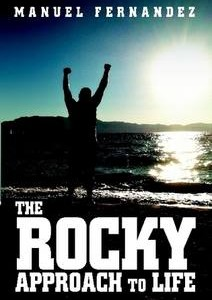 The Rocky Approach To Life by Manuel Fernandez